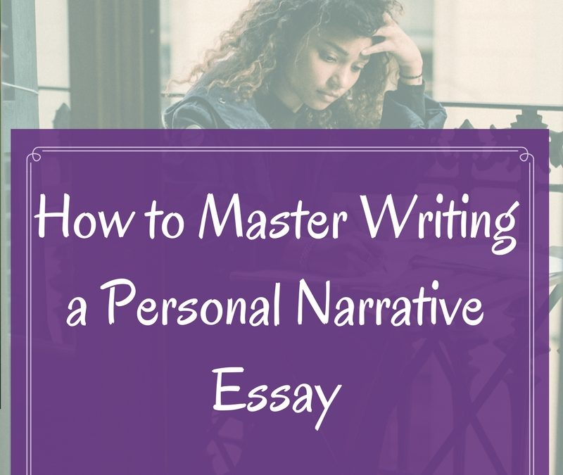 How to Master Writing a Personal Narrative Essay