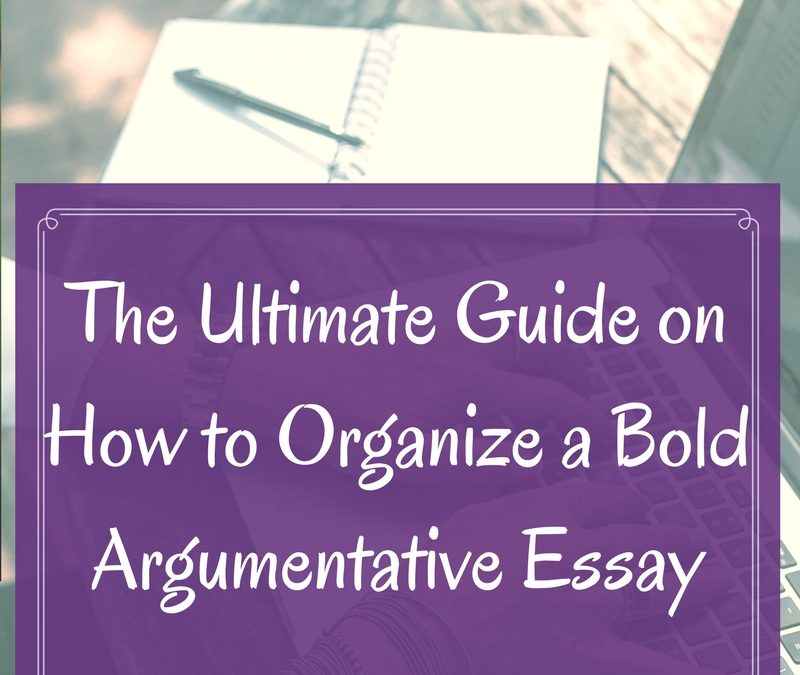 The Ultimate Guide on How to Organize a Bold Argumentative Essay