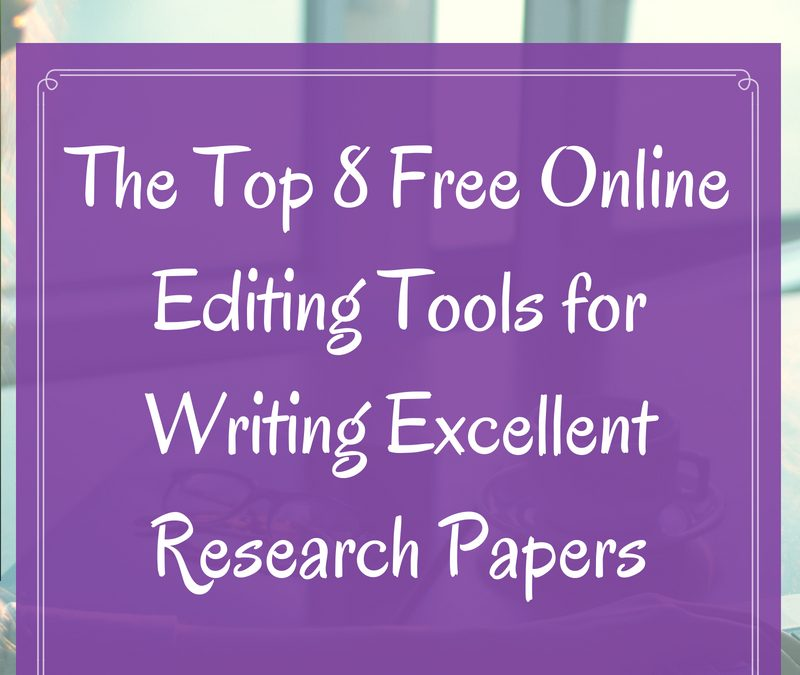 The Top 8 Free Online Editing Tools For Writing Excellent Research Papers