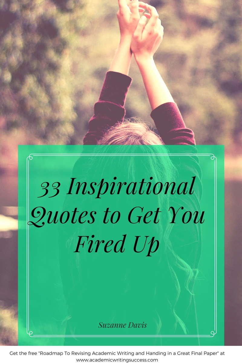 33 Inspirational Quotes To Get You Fired Up Academic