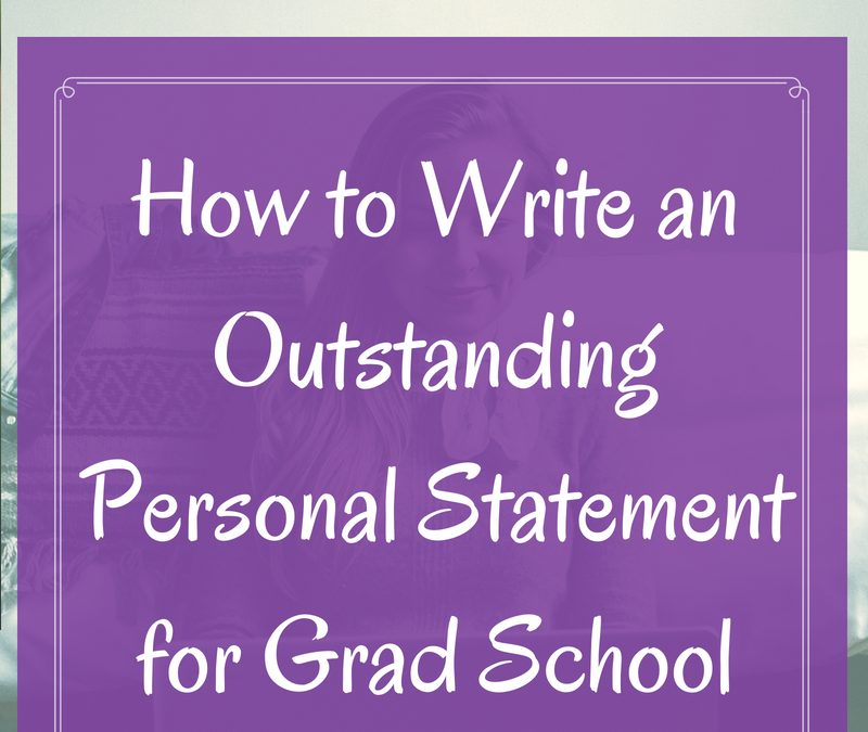 How to Write an Outstanding Personal Statement for Grad School
