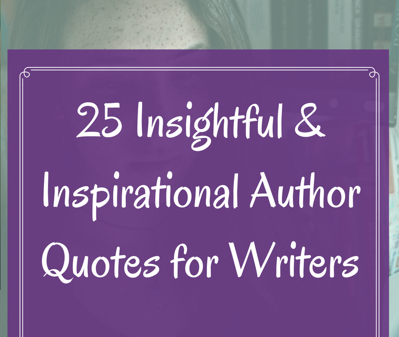 25 Insightful and Inspirational Author Quotes