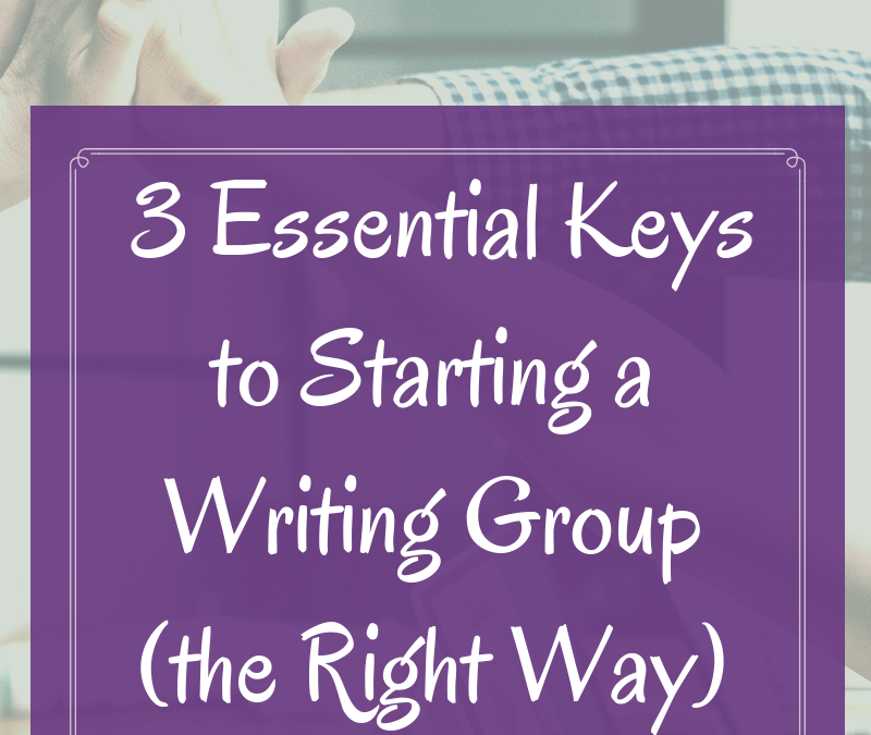 3 Essential Keys to Starting a Writing Group (the Right Way)