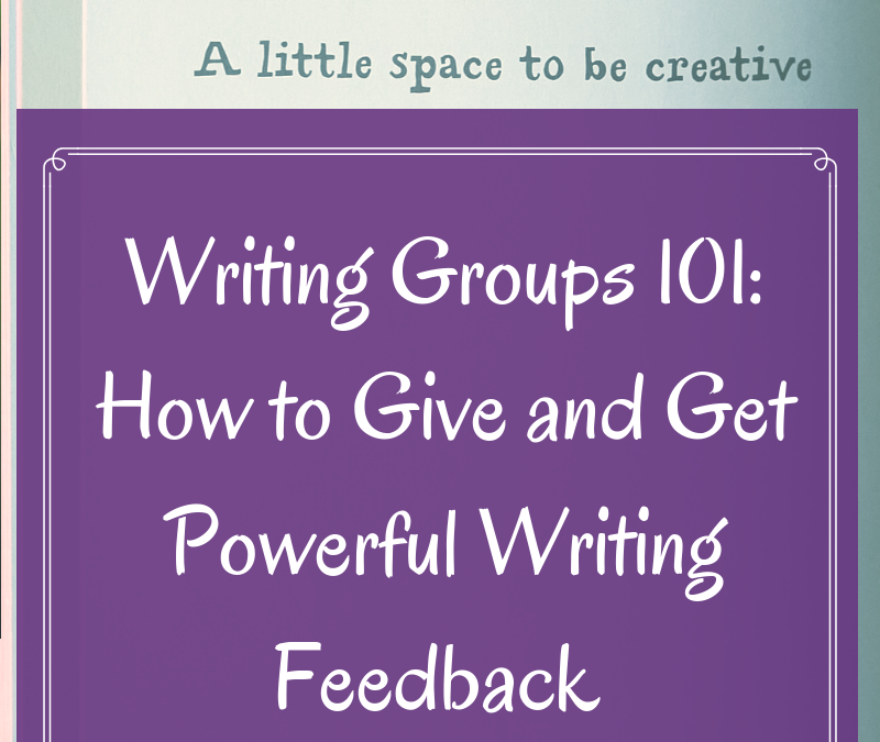 Writing Groups 101: How to Give & Get Powerful Writing Feedback