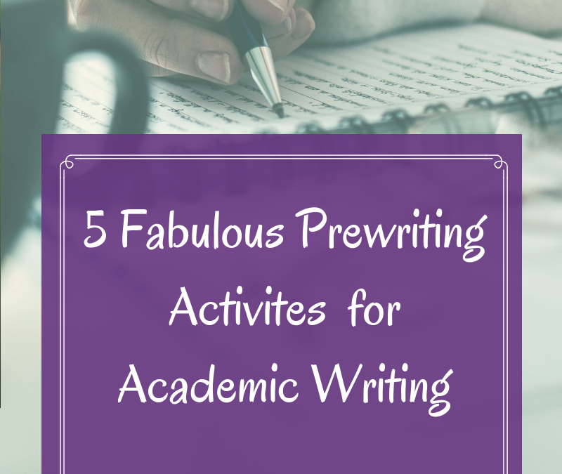 5 Fabulous Prewriting Activities for Academic Writing