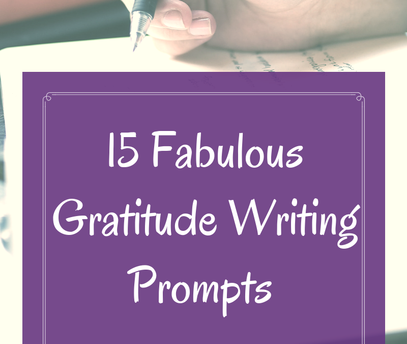 15 Fabulous Gratitude Writing Prompts