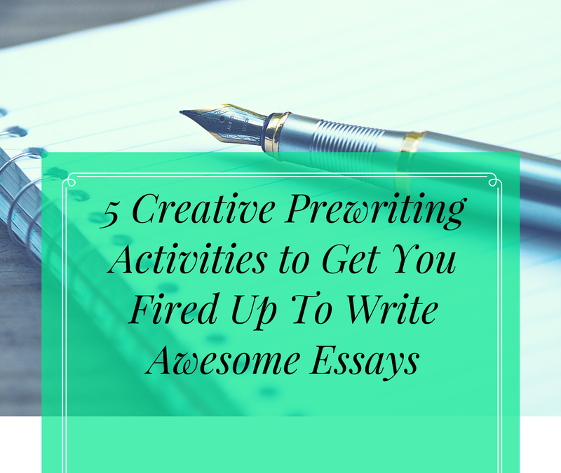 5 Creative Prewriting Activities to Get You Fired Up to Write Awesome Essays