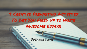 5 Creative Writing Activities to Get You Fired Up to Write Awesome Essays