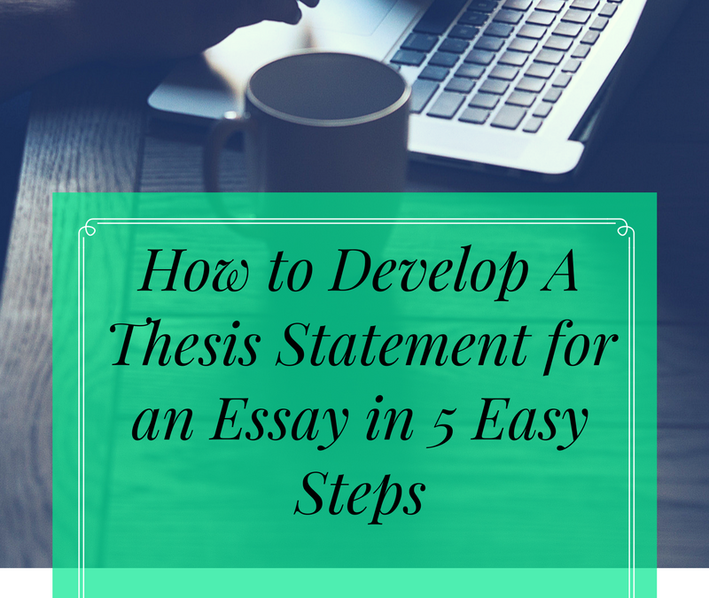 How to Develop A Thesis Statement for an Essay in 5 Easy Steps