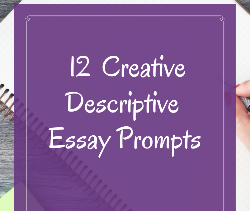 12 Creative Descriptive Essay Prompts