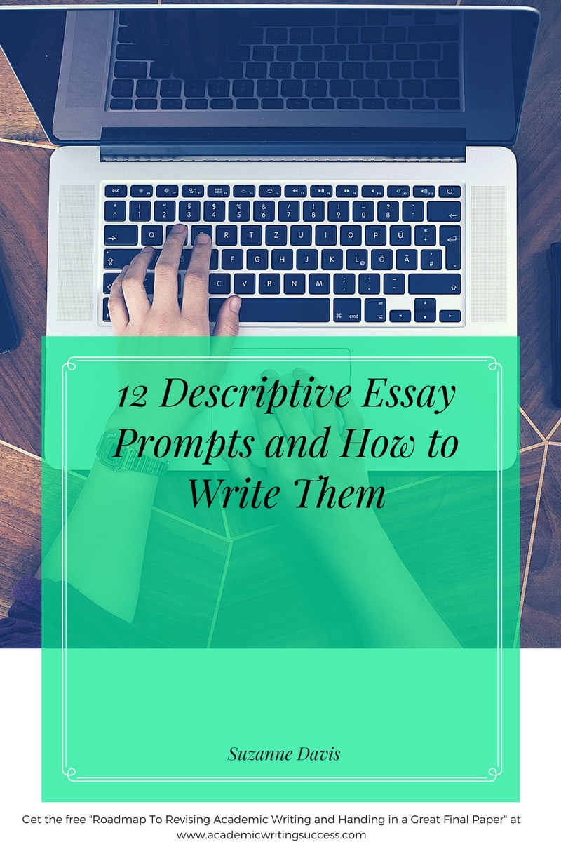 description essay prompts Find helpful tips how to write a descriptive essay example successfully learn more about the major features of a descriptive essay writing style.