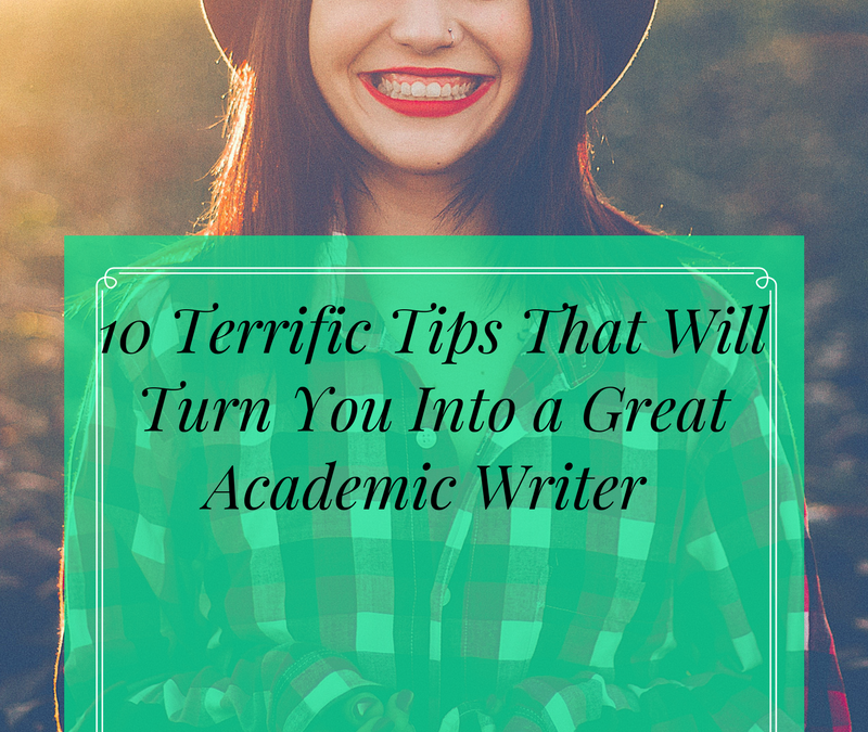 10 Terrific Tips That Will Turn You Into A Great Academic Writer