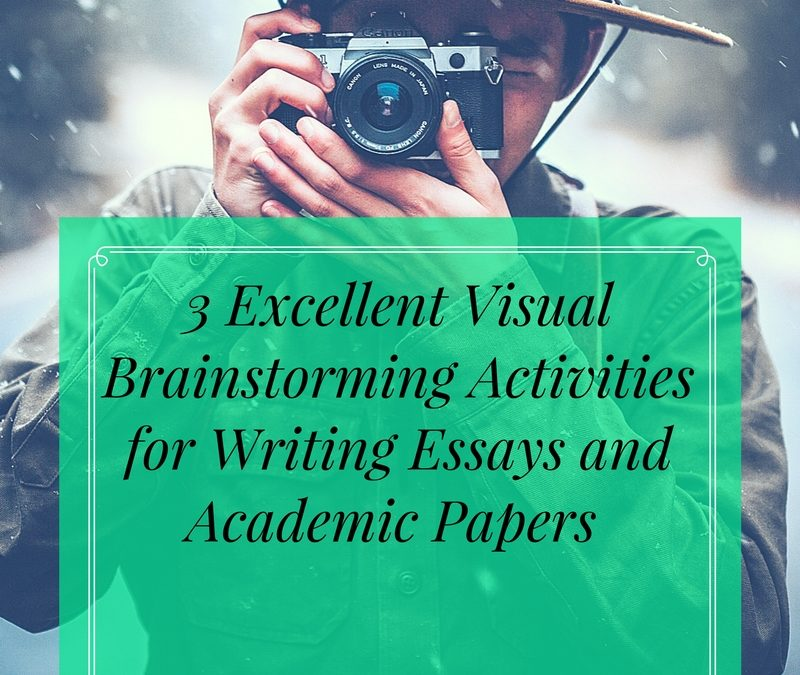 3  Excellent Visual Brainstorming Activities For Writing Essays and Academic Papers
