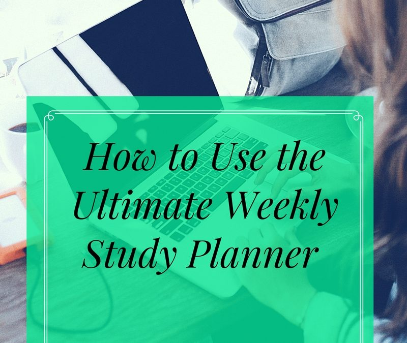 How to Use the Ultimate Weekly Study Planner