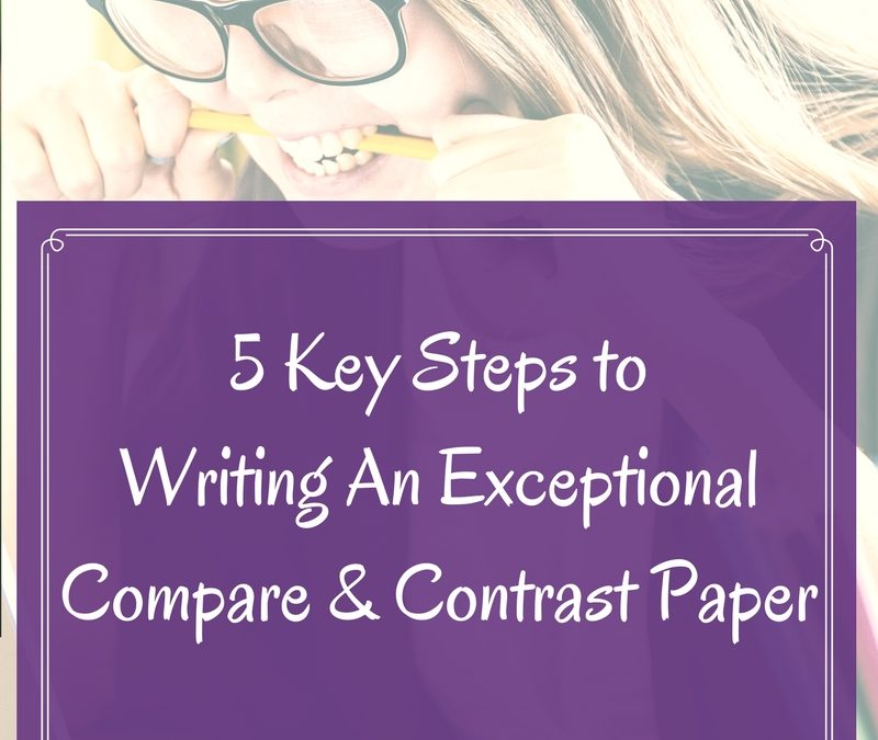 5 Steps to Writing an Exceptional Compare and Contrast Paper