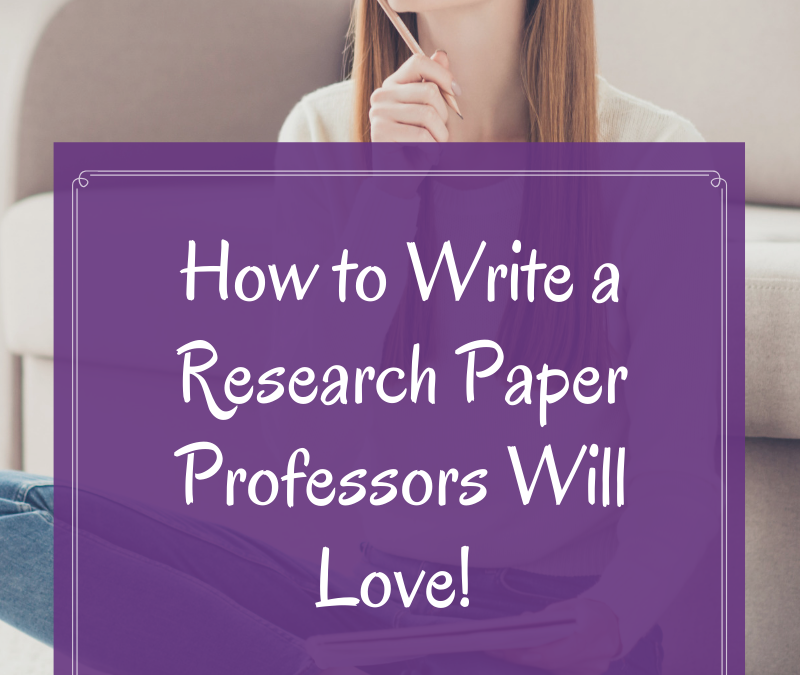 How to Write a Research Paper Professors Will Love