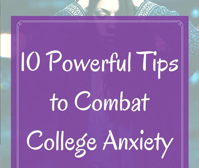 10 Powerful Tips to Combat College Anxiety
