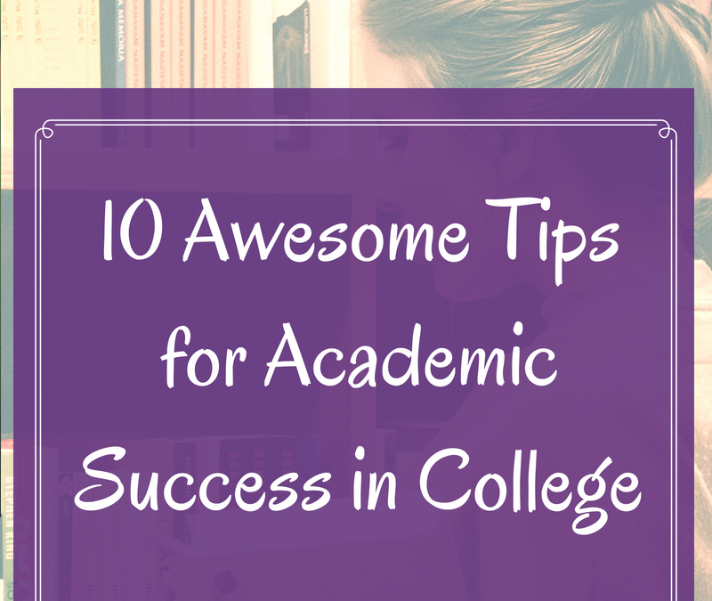10 Awesome Tips for Academic Success in College