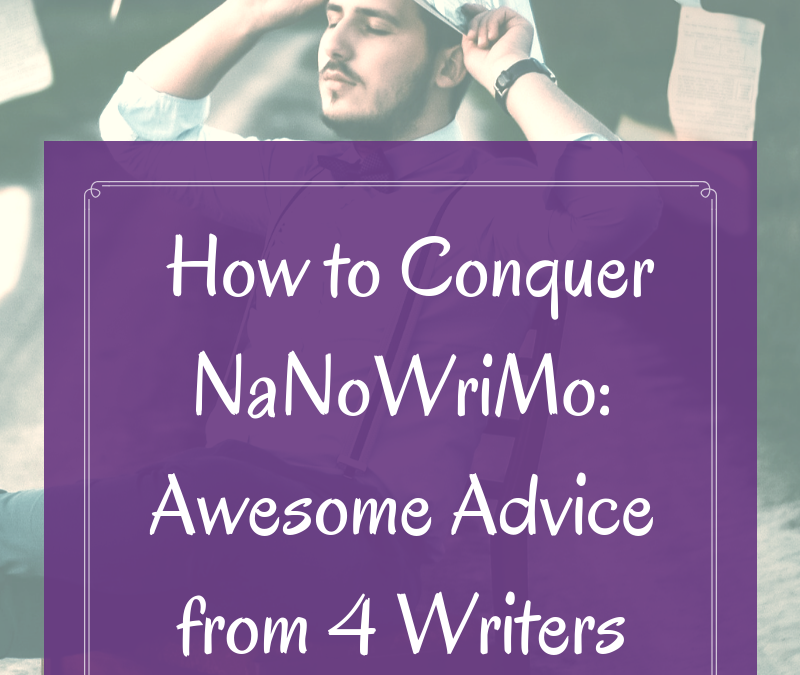 How to Conquer NaNoWriMo–Awesome Advice from 4 Writers