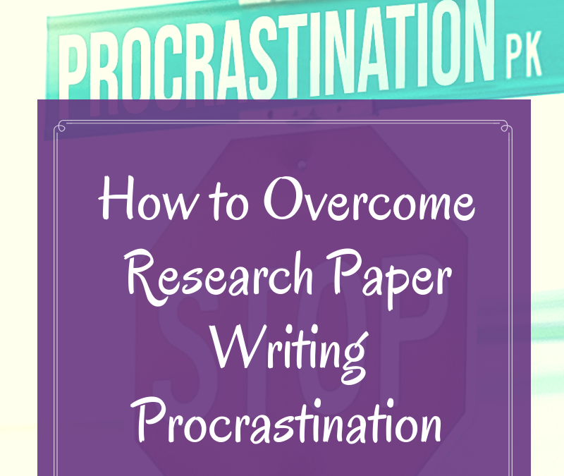 How to Overcome Research Paper Writing Procrastination: 7 Powerful Tips