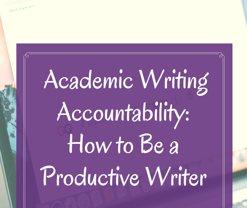 Academic Writing Accountability: How to Be a Productive Writer