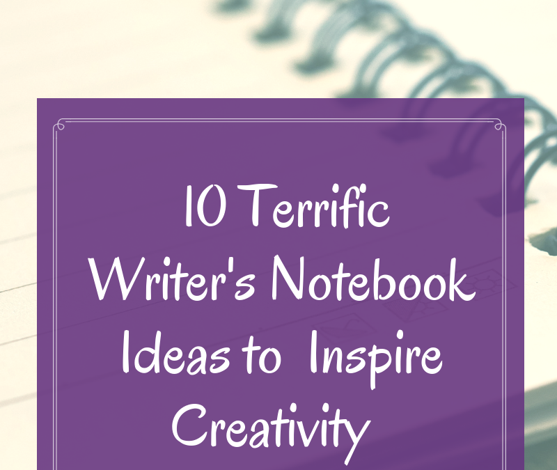 10 Terrific Writer's Notebook Ideas to Inspire Creativity