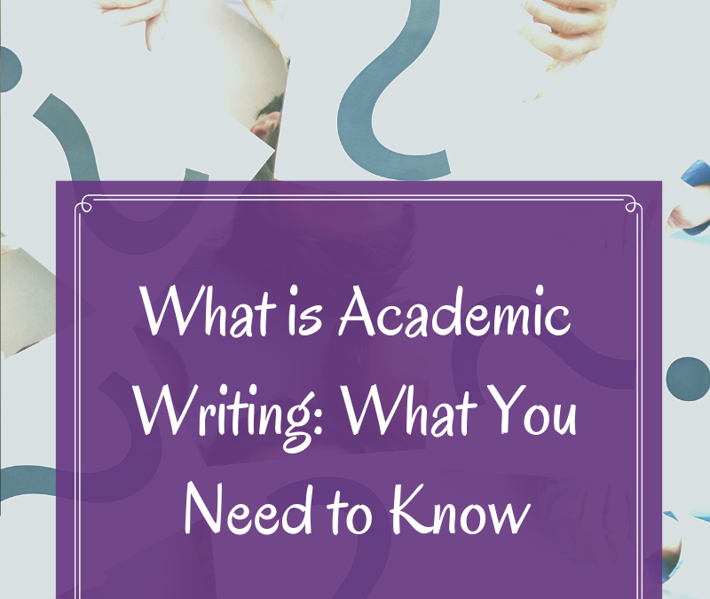 What is Academic Writing? What You Need to Know