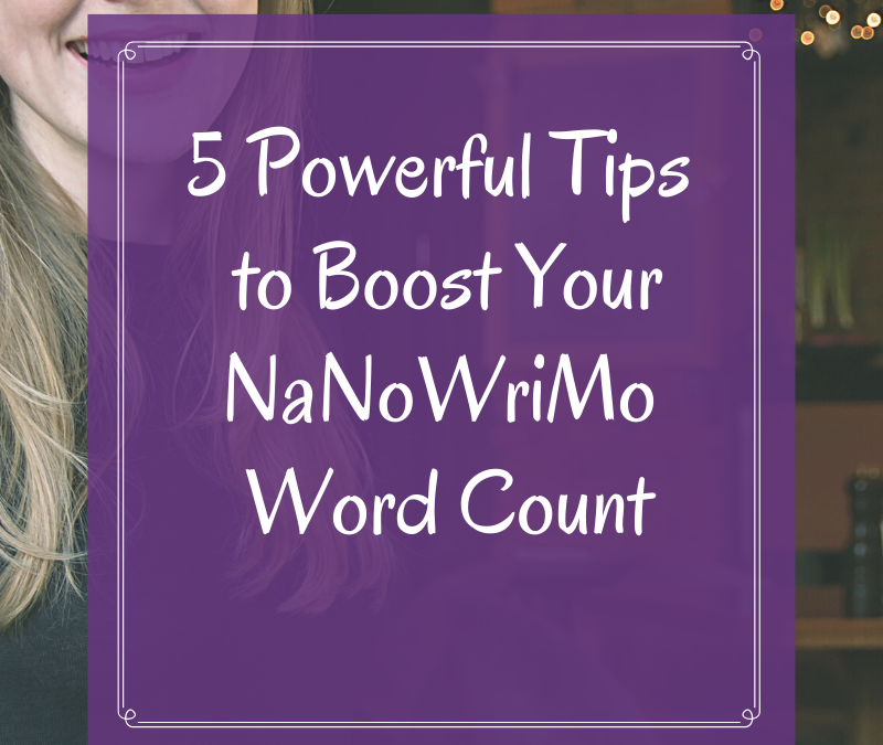 5  Tips to Boost Your NaNoWriMo Word Count