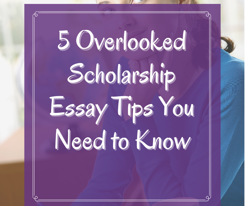 5 Overlooked Scholarship Essay Tips You Need to Know