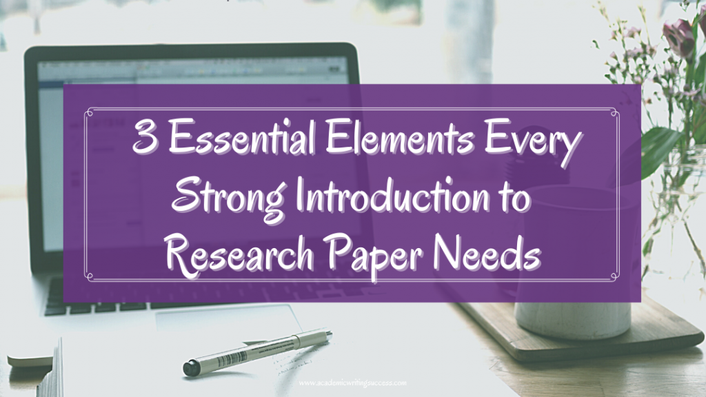 3 Essential Elements Every Introduction to  a Research Paper Needs