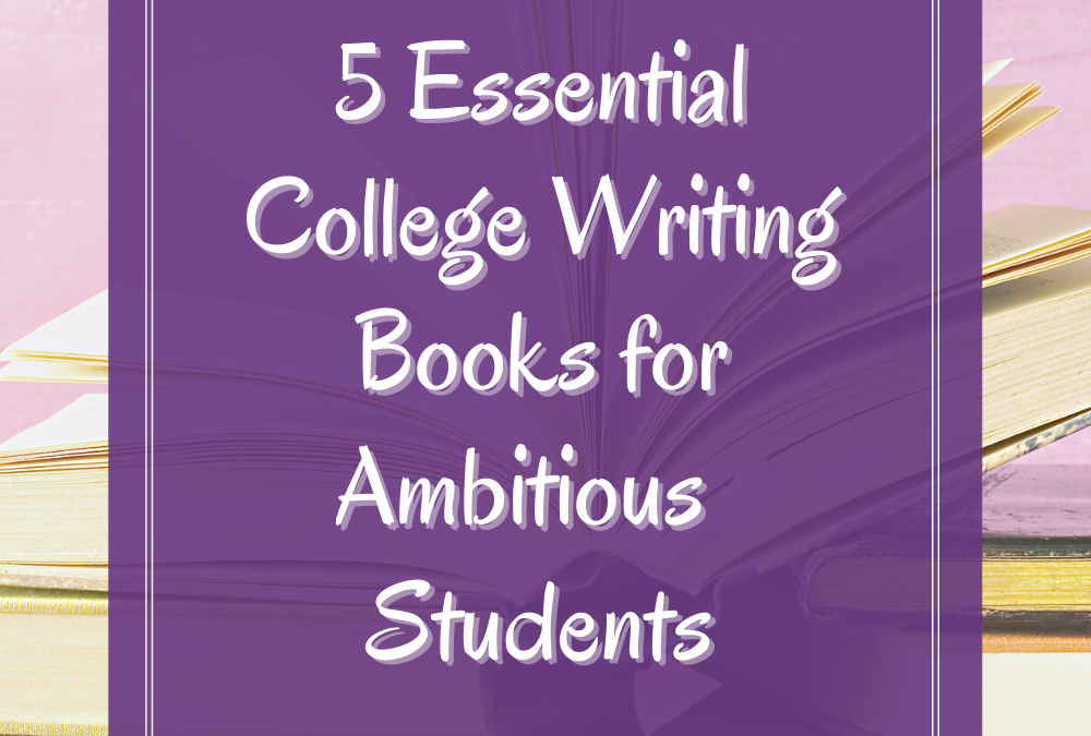 5 Essential College Writing Books for Ambitious Students